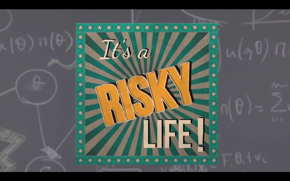 It's a Risky Life!